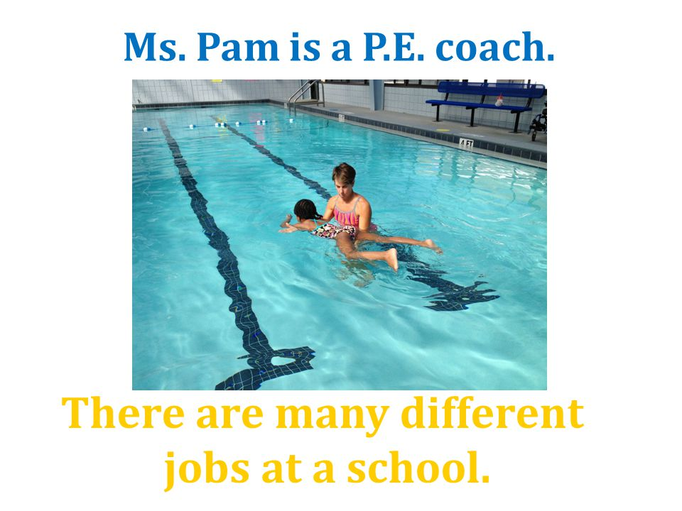 There are many different jobs at a school. Ms. Pam is a P.E. coach.