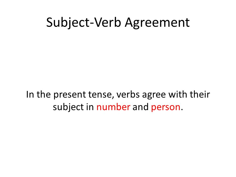 Subject-Verb Agreement In the present tense, verbs agree with their subject in number and person.