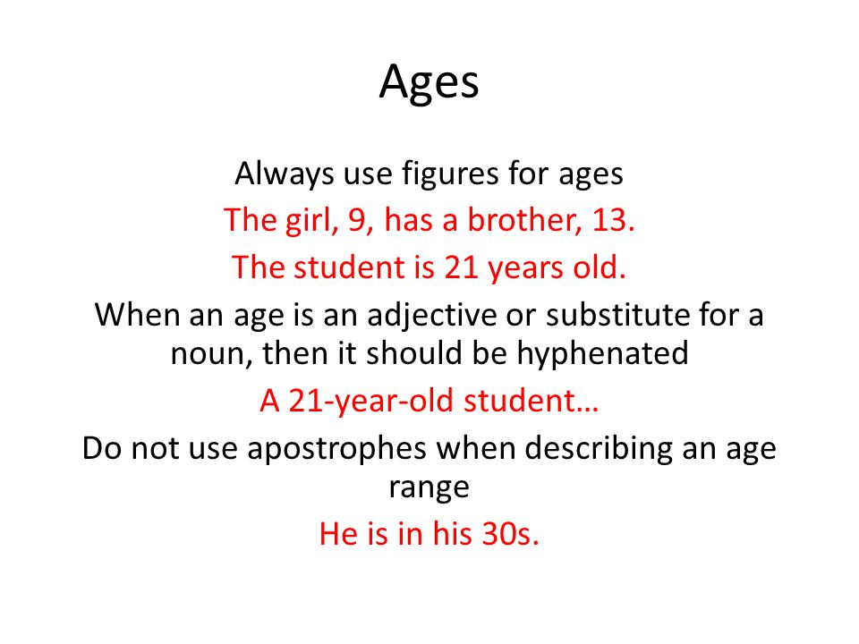 Ages Always use figures for ages The girl, 9, has a brother, 13.