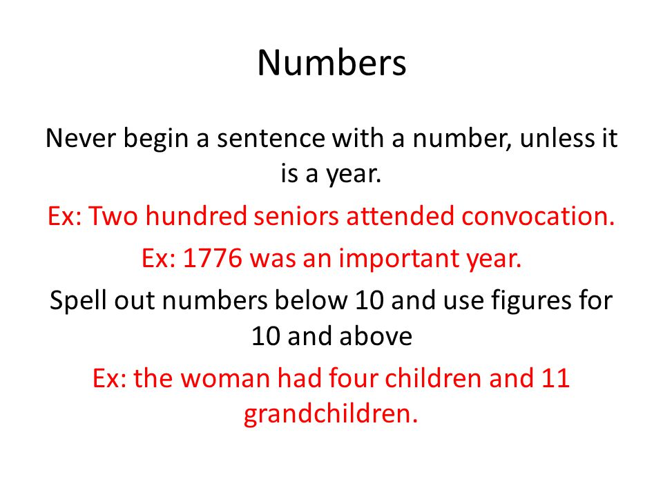 Numbers Never begin a sentence with a number, unless it is a year.