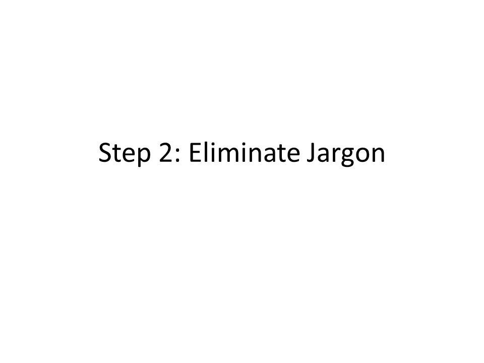 Step 2: Eliminate Jargon