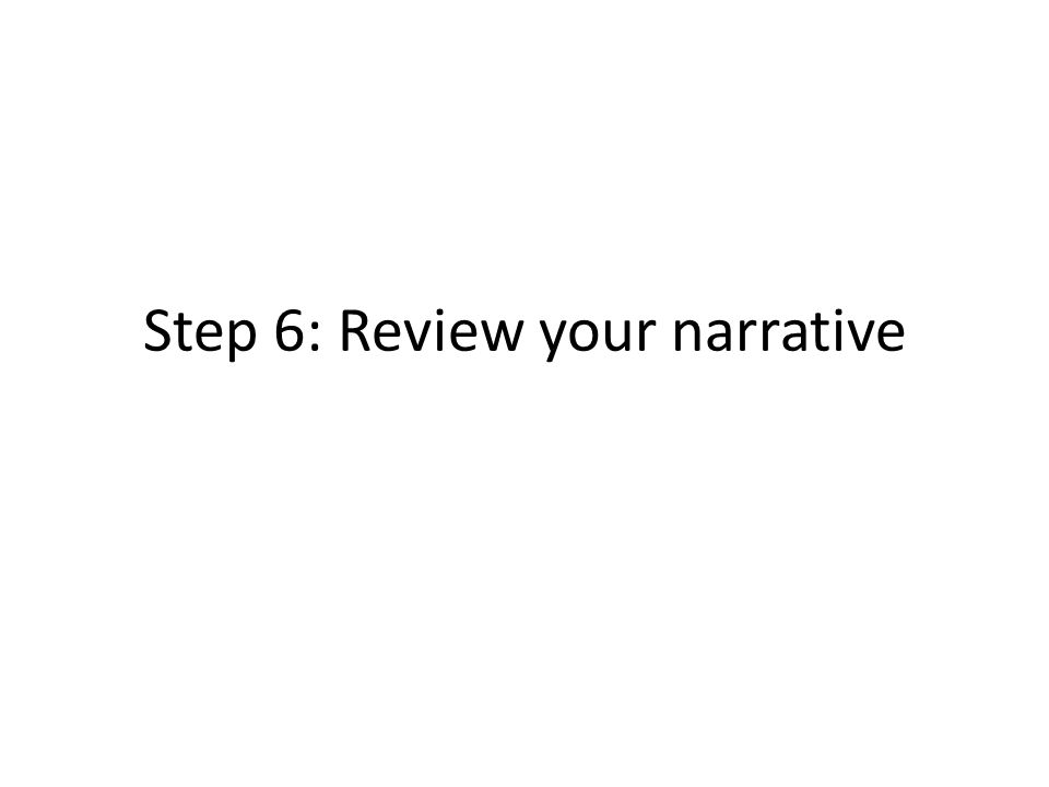 Step 6: Review your narrative