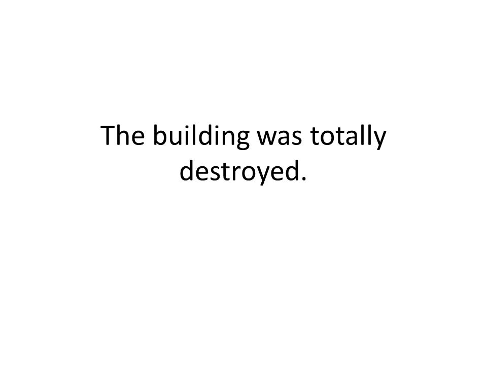 The building was totally destroyed.