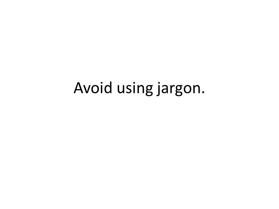 Avoid using jargon.
