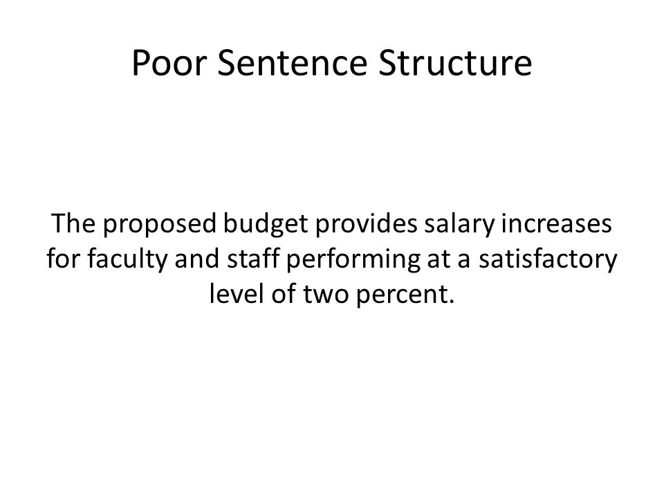 Poor Sentence Structure The proposed budget provides salary increases for faculty and staff performing at a satisfactory level of two percent.