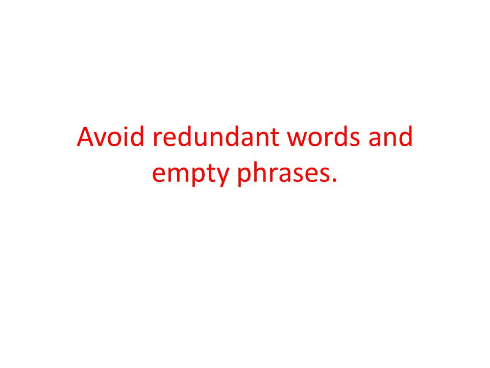 Avoid redundant words and empty phrases.