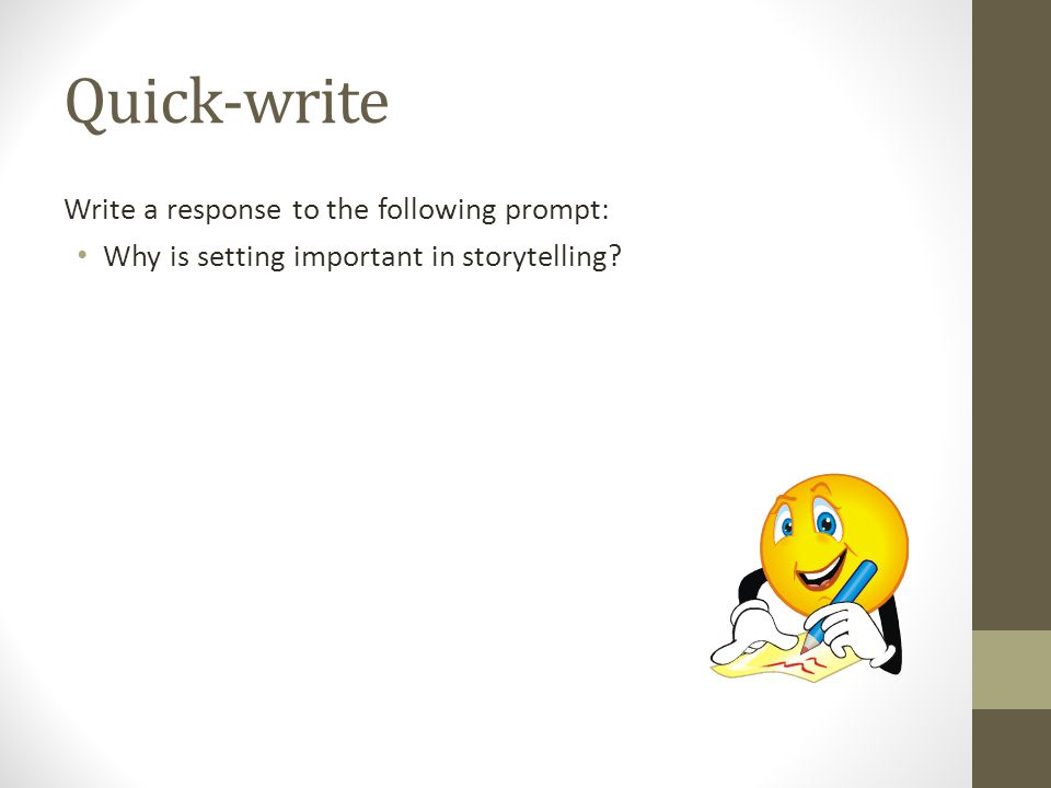 Quick-write Write a response to the following prompt: Why is setting important in storytelling