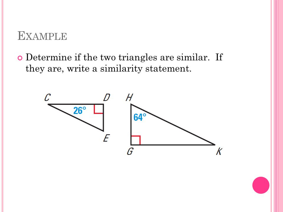 E XAMPLE Determine if the two triangles are similar. If they are, write a similarity statement.