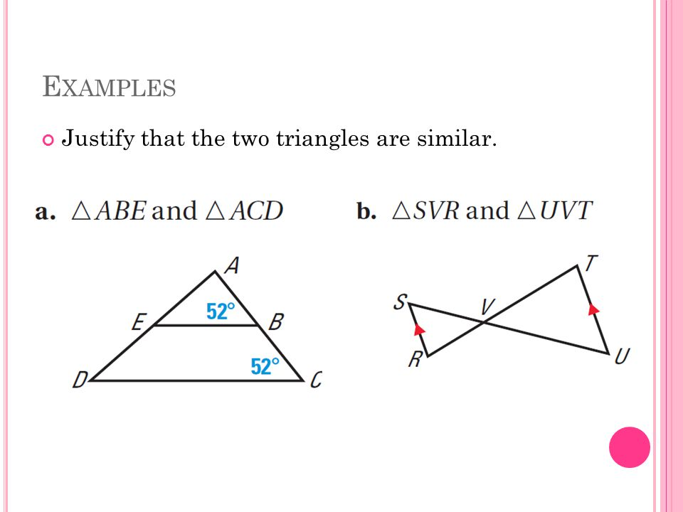 E XAMPLES Justify that the two triangles are similar.
