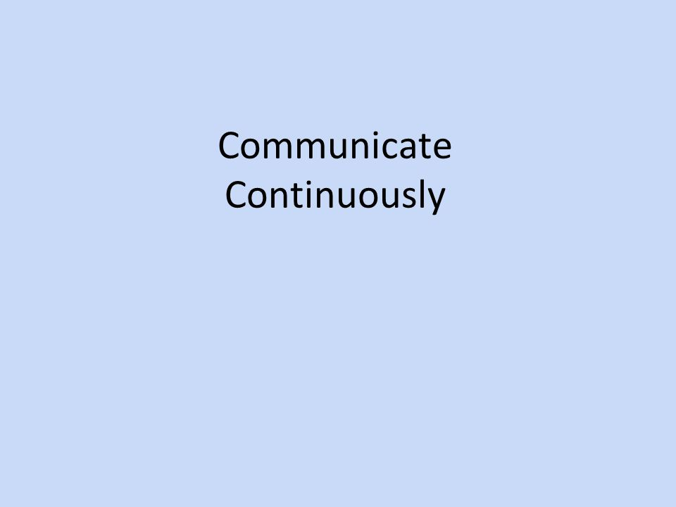 Communicate Continuously