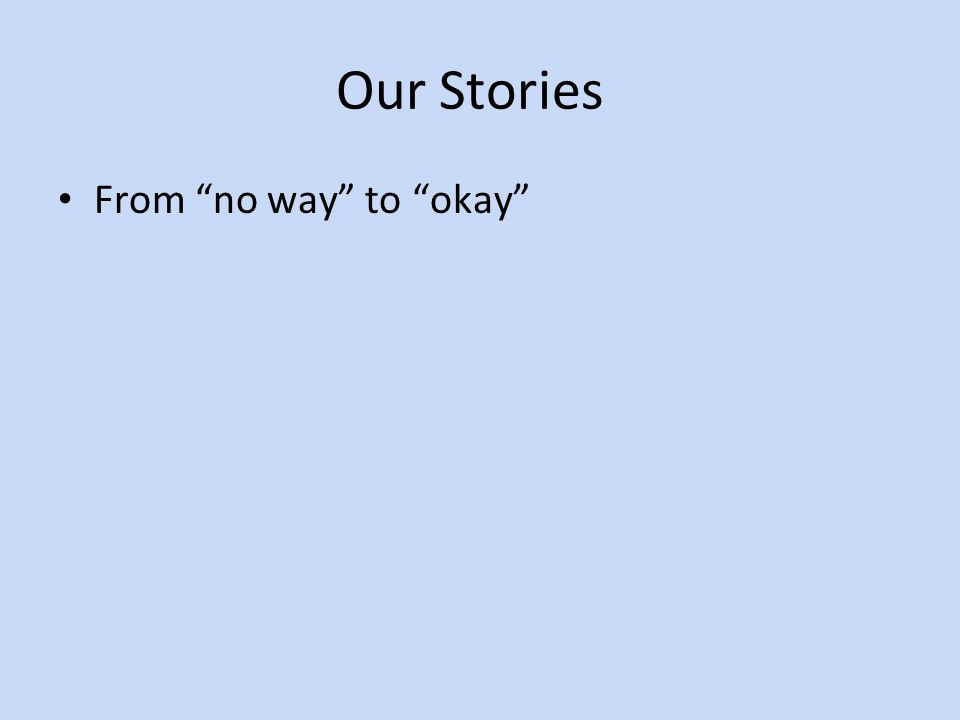 Our Stories From no way to okay