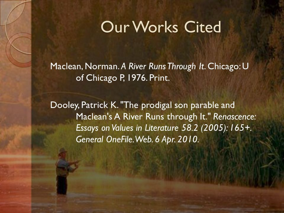 Our Works Cited Maclean, Norman. A River Runs Through It.