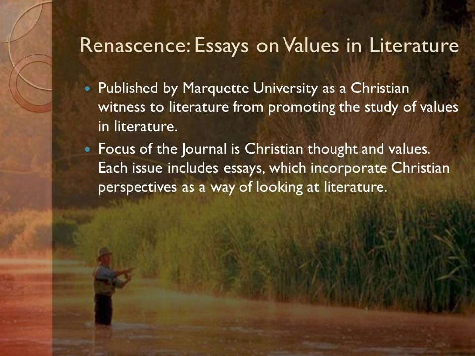 Renascence: Essays on Values in Literature Published by Marquette University as a Christian witness to literature from promoting the study of values in literature.