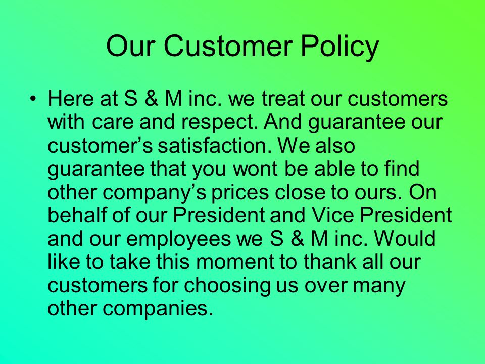 Our Customer Policy Here at S & M inc. we treat our customers with care and respect.
