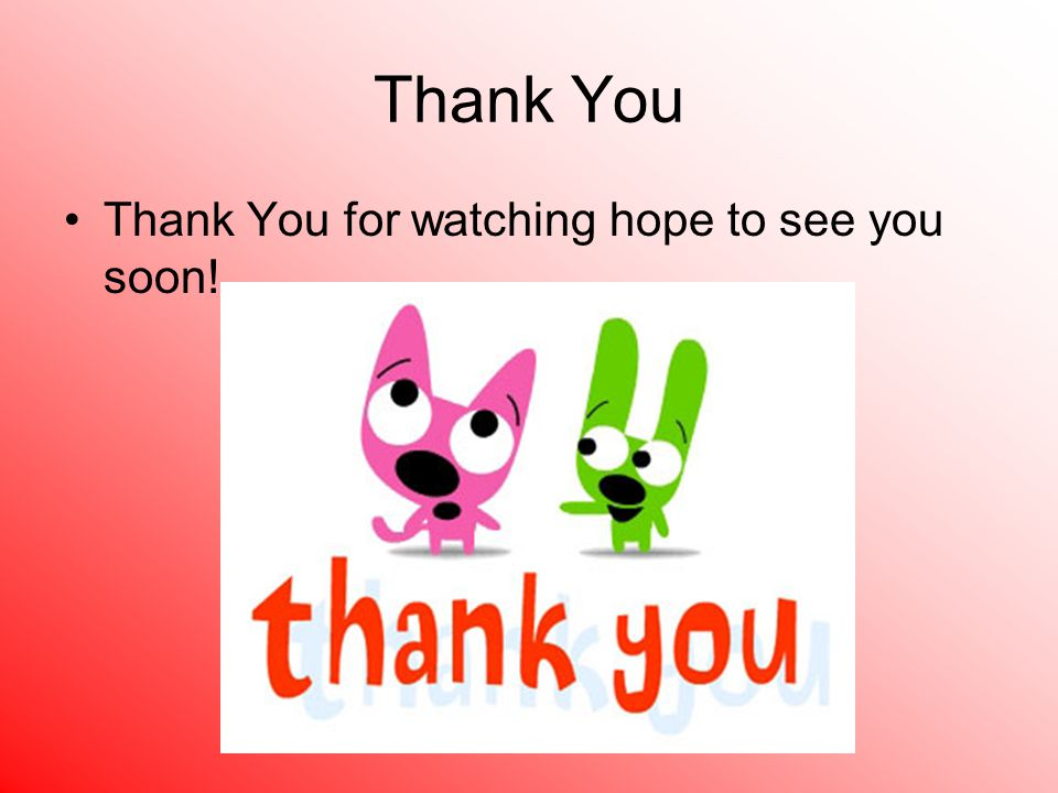 Thank You Thank You for watching hope to see you soon!