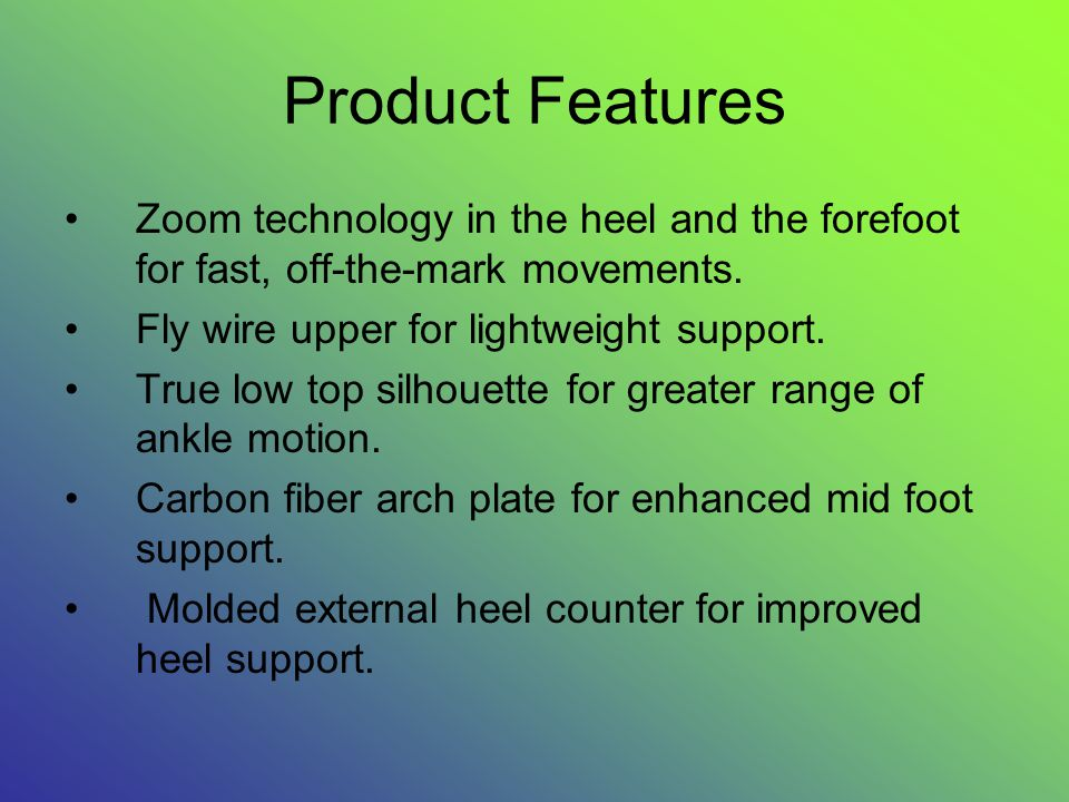 Product Features Zoom technology in the heel and the forefoot for fast, off-the-mark movements.