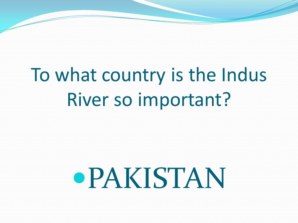 To what country is the Indus River so important PAKISTAN