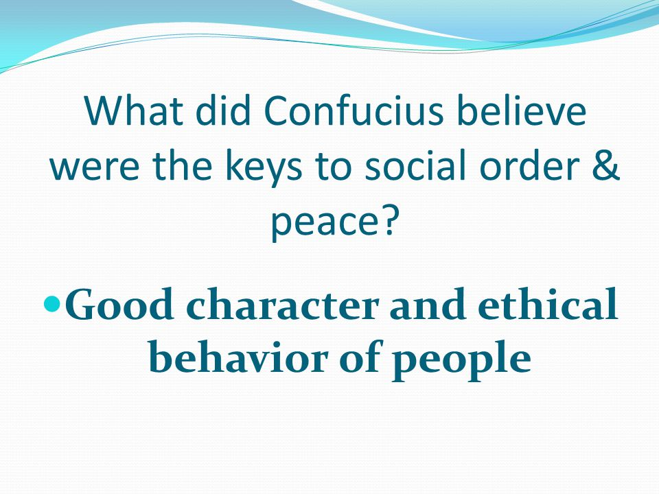 What did Confucius believe were the keys to social order & peace.