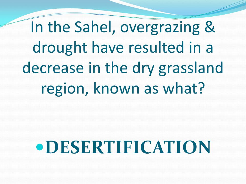 In the Sahel, overgrazing & drought have resulted in a decrease in the dry grassland region, known as what.