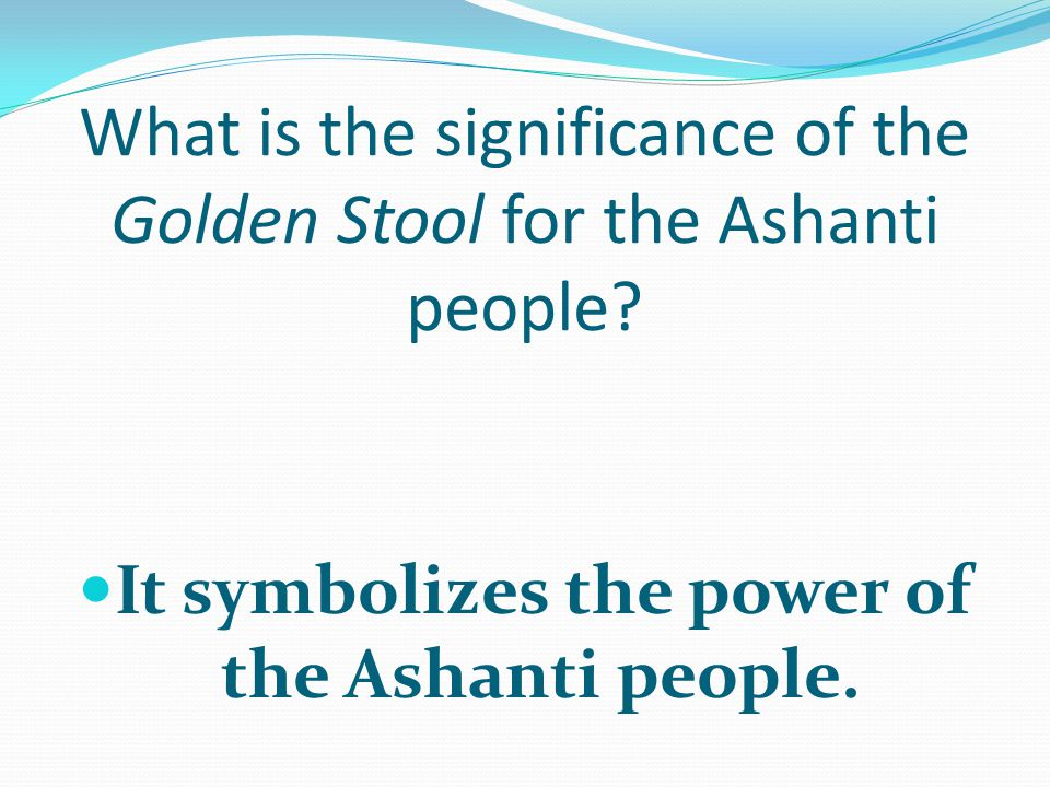 What is the significance of the Golden Stool for the Ashanti people.