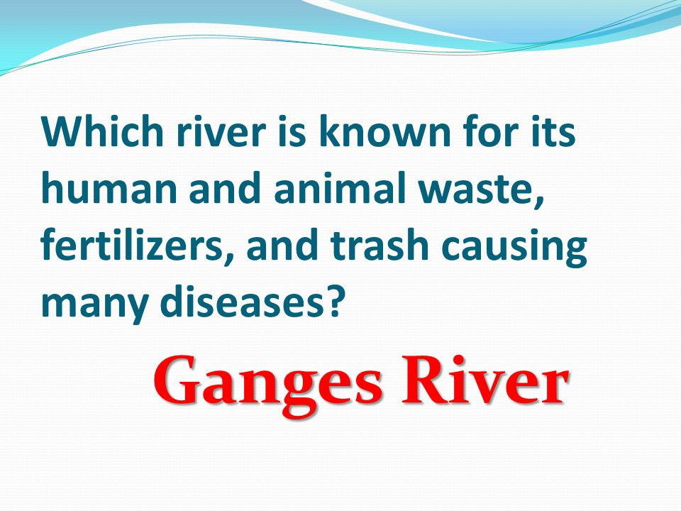 Which river is known for its human and animal waste, fertilizers, and trash causing many diseases.