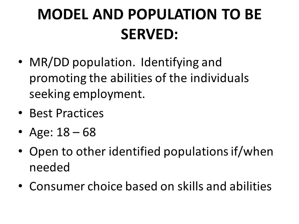MODEL AND POPULATION TO BE SERVED: MR/DD population.