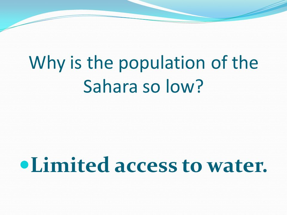 Why is the population of the Sahara so low Limited access to water.