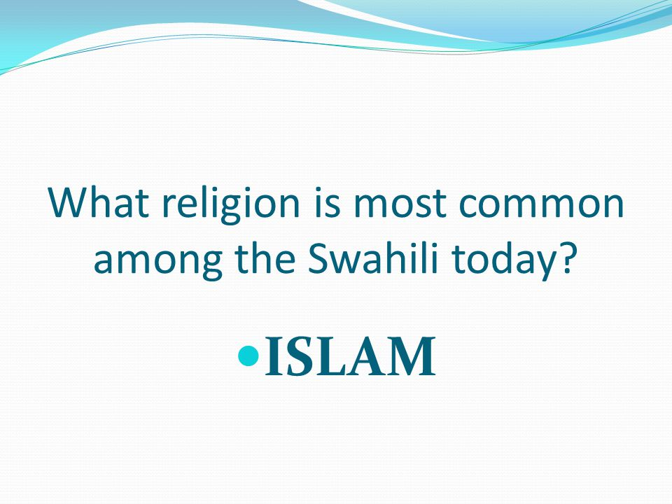 What religion is most common among the Swahili today ISLAM