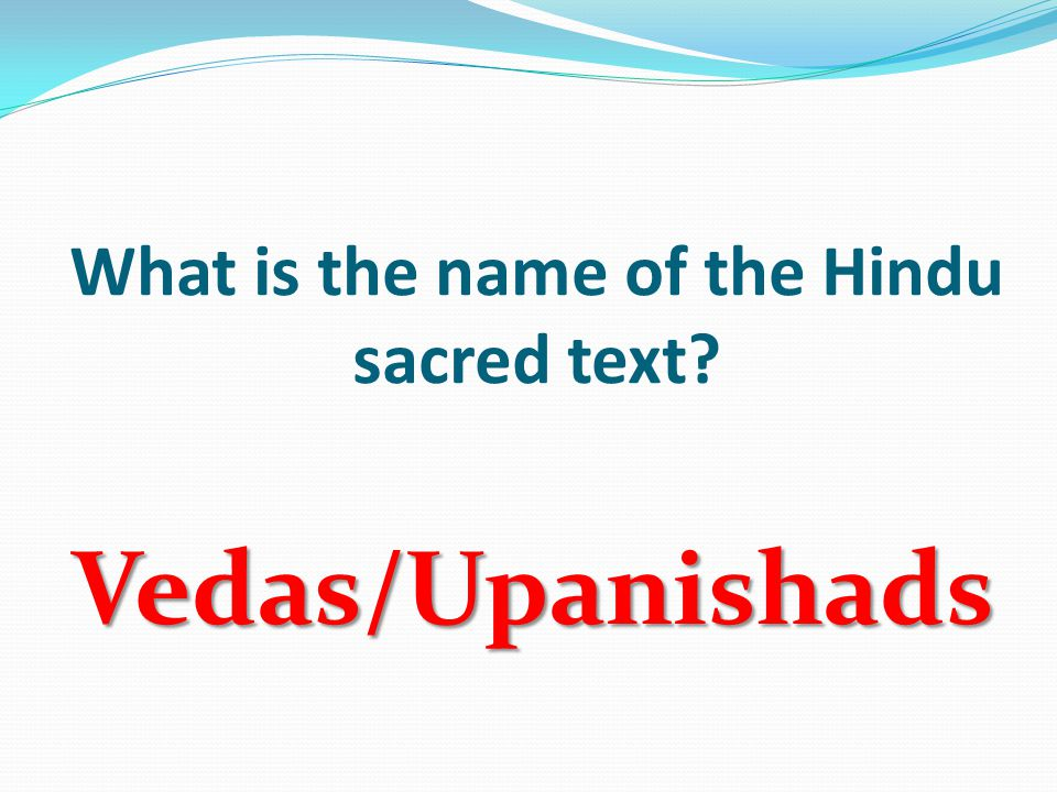 What is the name of the Hindu sacred text Vedas/Upanishads