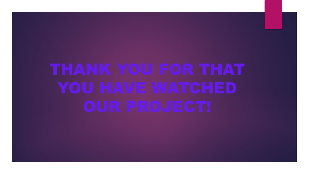 THANK YOU FOR THAT YOU HAVE WATCHED OUR PROJECT!