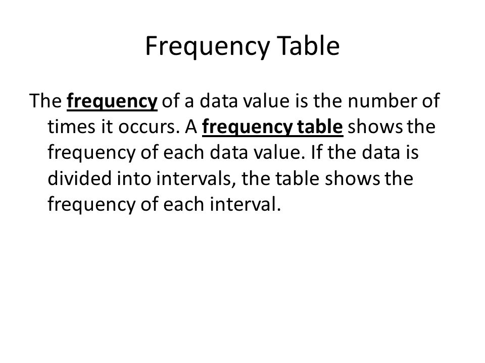 Frequency Table The frequency of a data value is the number of times it occurs.