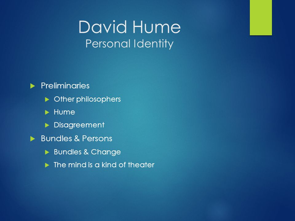 David Hume Personal Identity  Preliminaries  Other philosophers  Hume  Disagreement  Bundles & Persons  Bundles & Change  The mind is a kind of theater