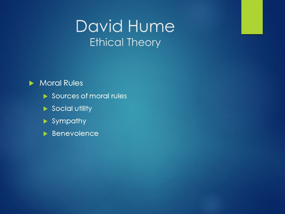 David Hume Ethical Theory  Moral Rules  Sources of moral rules  Social utility  Sympathy  Benevolence