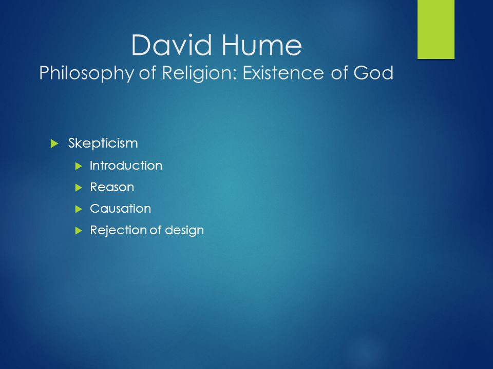 David Hume Philosophy of Religion: Existence of God  Skepticism  Introduction  Reason  Causation  Rejection of design