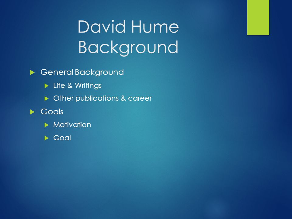 David Hume Background  General Background  Life & Writings  Other publications & career  Goals  Motivation  Goal