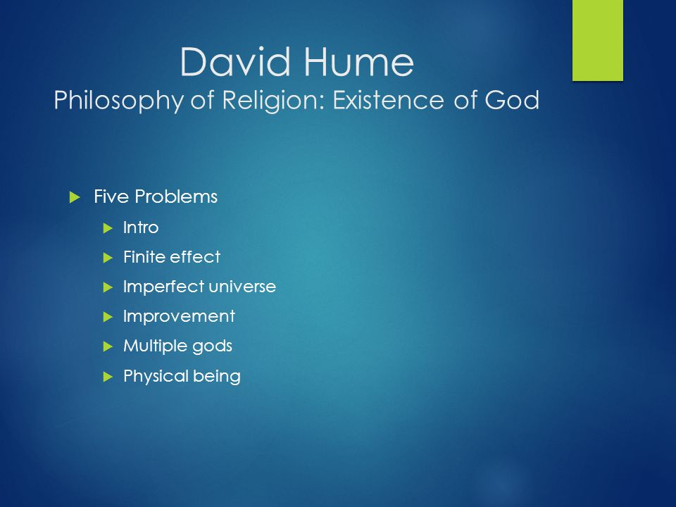 David Hume Philosophy of Religion: Existence of God  Five Problems  Intro  Finite effect  Imperfect universe  Improvement  Multiple gods  Physical being