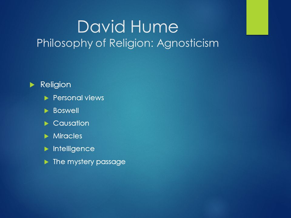 David Hume Philosophy of Religion: Agnosticism  Religion  Personal views  Boswell  Causation  Miracles  Intelligence  The mystery passage