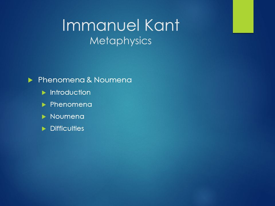 Immanuel Kant Metaphysics  Phenomena & Noumena  Introduction  Phenomena  Noumena  Difficulties