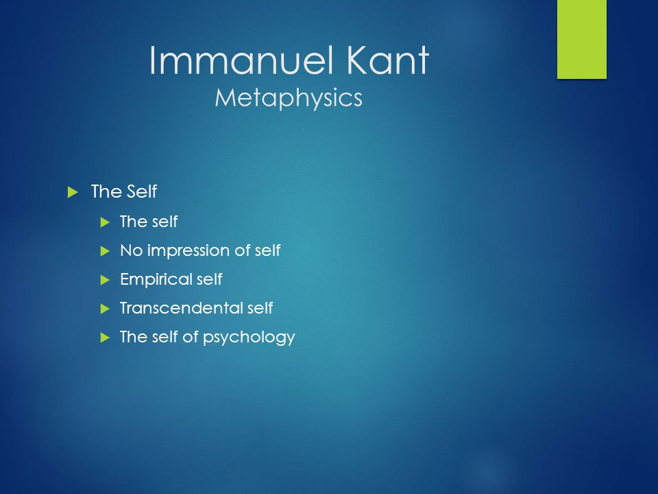 Immanuel Kant Metaphysics  The Self  The self  No impression of self  Empirical self  Transcendental self  The self of psychology