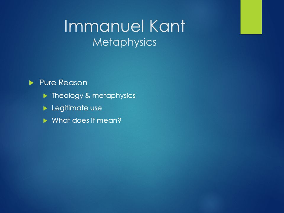 Immanuel Kant Metaphysics  Pure Reason  Theology & metaphysics  Legitimate use  What does it mean