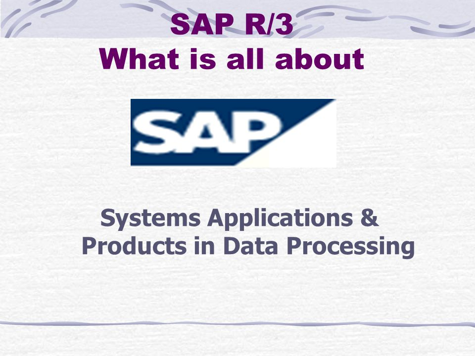 SAP R/3 What is all about Systems Applications & Products in Data Processing
