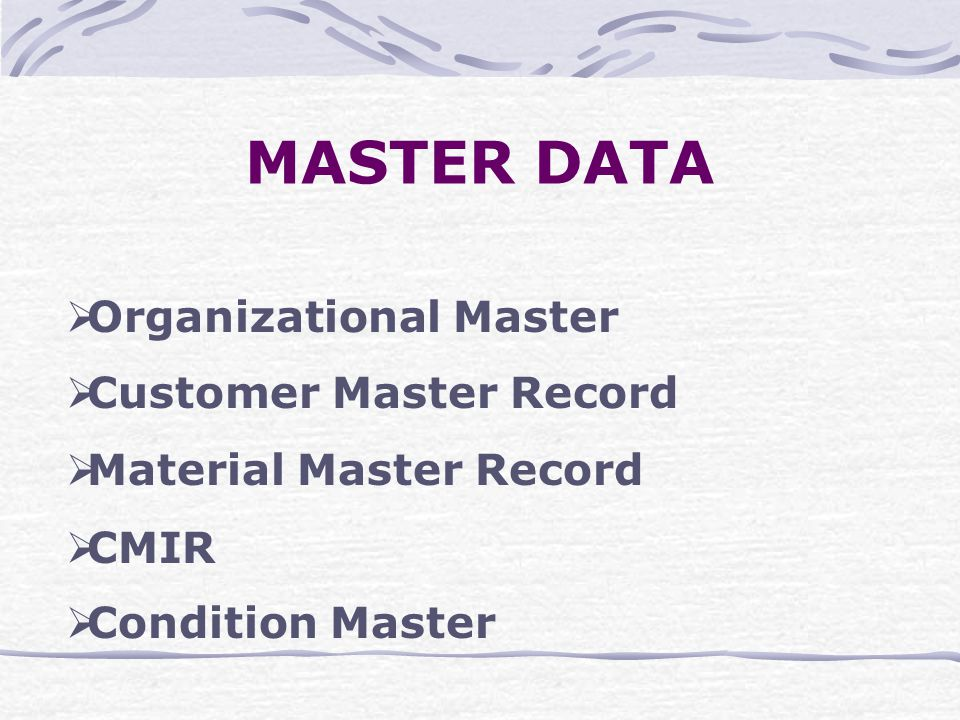 MASTER DATA  Organizational Master  Customer Master Record  Material Master Record  CMIR  Condition Master
