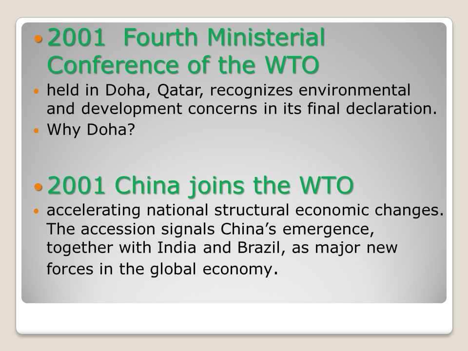 2001 Fourth Ministerial Conference of the WTO 2001 Fourth Ministerial Conference of the WTO held in Doha, Qatar, recognizes environmental and development concerns in its final declaration.