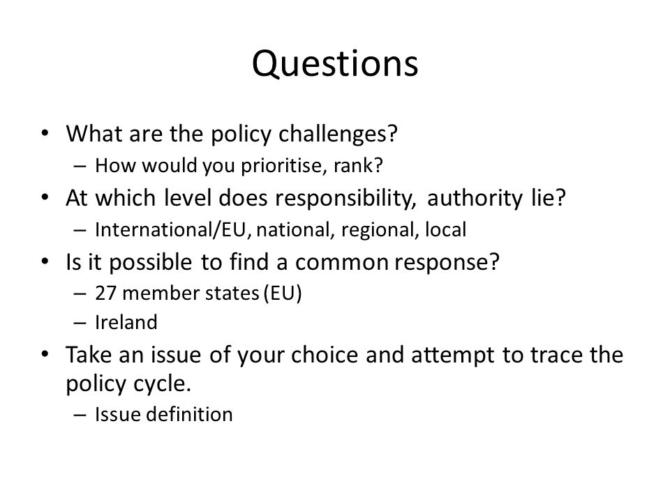 Questions What are the policy challenges. – How would you prioritise, rank.
