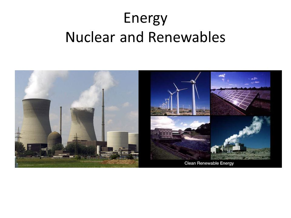Energy Nuclear and Renewables