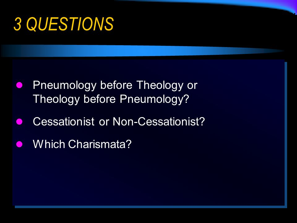 3 QUESTIONS Pneumology before Theology or Theology before Pneumology.