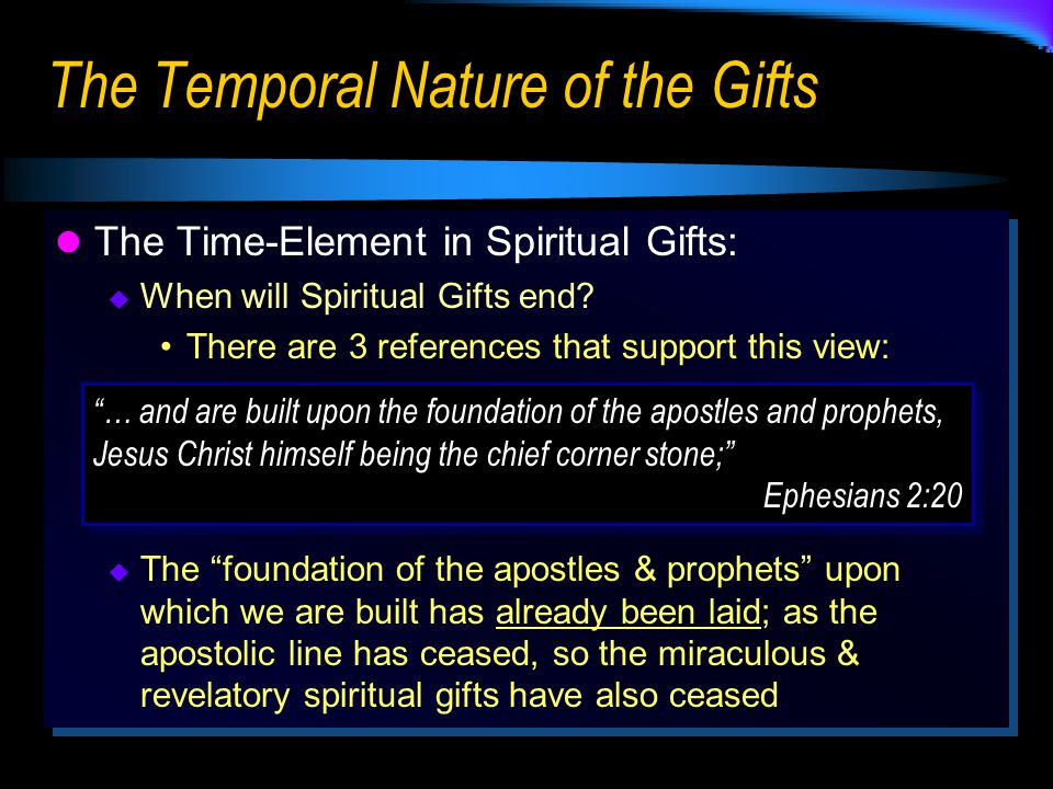 The Temporal Nature of the Gifts The Time-Element in Spiritual Gifts:  When will Spiritual Gifts end.