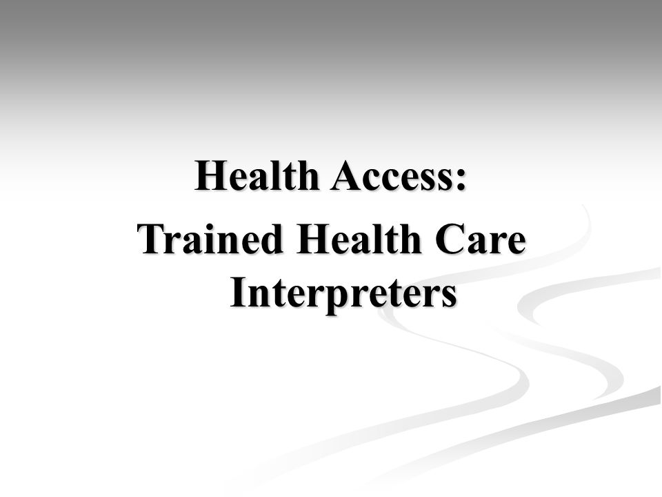 Health Access: Trained Health Care Interpreters