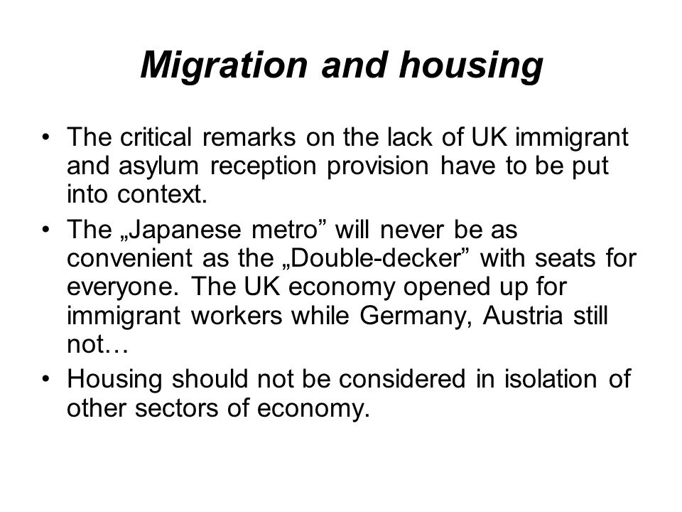 Migration and housing The critical remarks on the lack of UK immigrant and asylum reception provision have to be put into context.