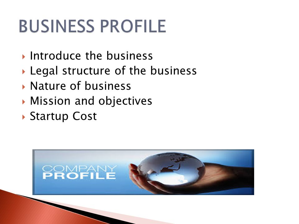  Introduce the business  Legal structure of the business  Nature of business  Mission and objectives  Startup Cost